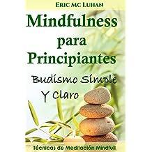 Mindfulness para Principiantes: Budismo Simple y Claro (Spanish Edition)