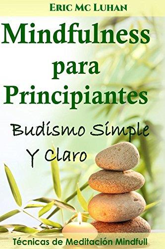 Mindfulness para Principiantes: Budismo Simple y Claro por Eric Mc Luhan