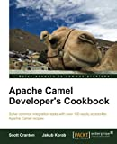Apache Camel Developers Cookbook (Solve Common Integration Tasks With Over 100 Easily Accessible Apache Camel Recipes)