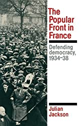 The Popular Front in France: Defending Democracy, 1934-38 by Julian Jackson (1990-05-25)