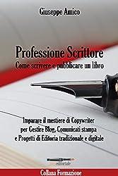 Professione Scrittore - Come scrivere e pubblicare un libro: Imparare il mestiere di Copywriter per Gestire Blog, Comunicati stampa e Progetti di Editoria tradizionale e digitale (Collana Formazione)