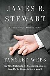 Tangled Webs: How False Statements are Undermining America: From Martha Stewart to Bernie Madoff by James B. Stewart (April 19,2011)