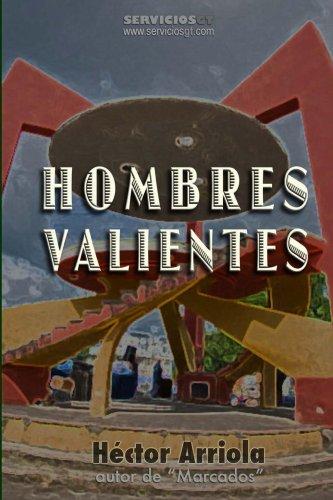 Hombres Valientes eBook: Hector Arriola: Amazon.es: Tienda Kindle