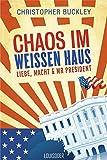 Chaos im Weißen Haus: Liebe von Christopher Buckley
