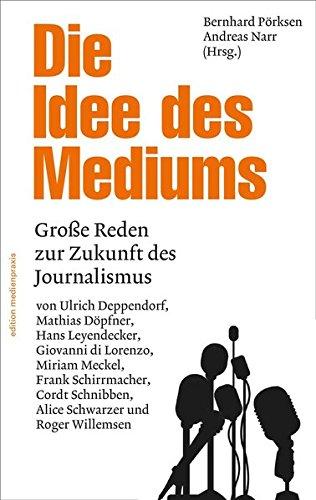 Die Idee des Mediums. Reden zur Zukunft des Journalismus (edition medienpraxis)