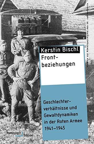 Frontbeziehungen: Geschlechterverhältnisse und Gewaltdynamiken in der Roten Armee 1941-1945 (Studien zur Gewaltgeschichte des 20. Jahrhunderts)