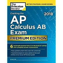 Cracking the AP Calculus AB Exam 2018, Premium Edition (College Test Preparation)