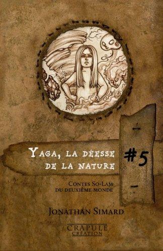 Yaga la déesse de la nature: Contes So-Lam du Deuxième Monde par Jonathan Simard