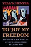 To Joy My Freedom – Southern Black Women′s Lives & Labors after the Civil War