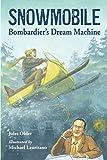 Snowmobile: Bombardier's Dream Machine (Junior Library Guild Selection)