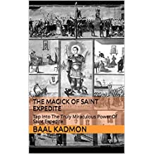 The Magick Of Saint Expedite: Tap Into The Truly Miraculous Power Of Saint Expedite (Magick Of The Saints Book 2) (English Edition)