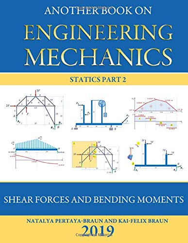 Another Book on Engineering Mechanics: Statics Part 2 Shear Forces and Bending Moments