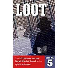 LOOT: A Detective Chief Superintendent Palmer and the Serial Murder Squad novel (DCS Palmer and the Serial Murder Squad Book 5)