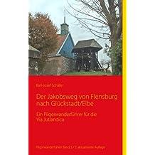 Der Jakobsweg von Flensburg nach Glückstadt/Elbe: Ein Pilgerwanderführer für die Via Jutlandica