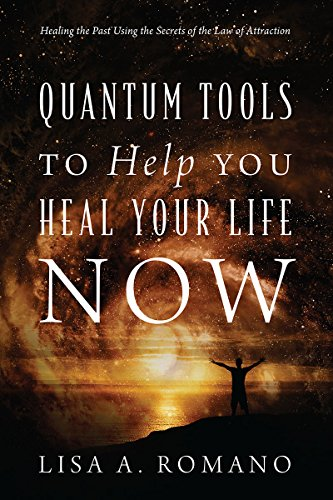Quantum Tools to Help You Heal Your Life Now: Healing the Past Using the Secrets of the Law of Attraction (English Edition)
