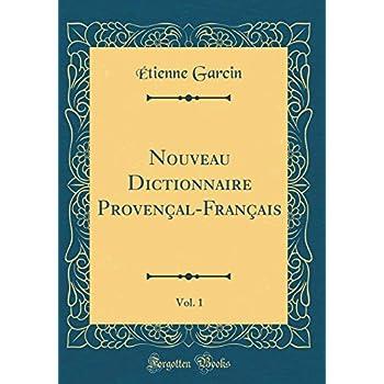 Nouveau Dictionnaire Provençal-Français, Vol. 1 (Classic Reprint)