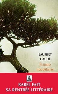 Écoutez nos défaites par Laurent Gaudé