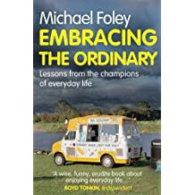 Embracing the Ordinary: Lessons From the Champions of Everyday Life by Michael Foley (2013-06-06)