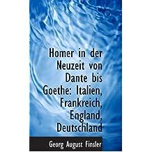 Homer in der Neuzeit von Dante bis Goethe: Italien, Frankreich, England, Deutschland
