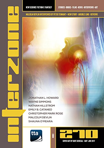 Interzone #270 (May-June 20127): New Science Fiction & Fantasy (Interzone Science Fiction & Fantasy Magazine Book 2017)