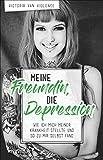 Die besten Bücher über Depression und Ängste - Meine Freundin, die Depression: Wie ich mich meiner Bewertungen