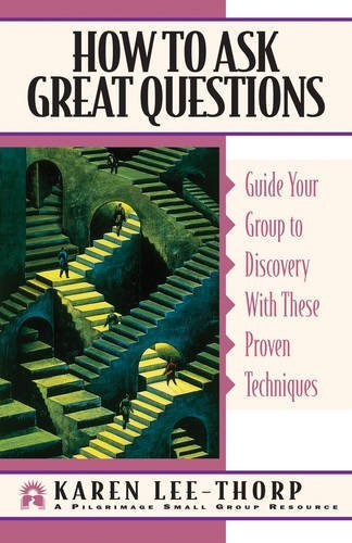 How to Ask Great Questions: Guide Your Group to Discovery With These Proven Techniques (Pilgrimage Growth Guide) by Karen Lee-Thorp (1998-03-15)