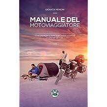 Manuale del Motoviaggiatore: Come pianificare e vivere la più grande avventura in sella alla tua moto
