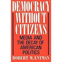 [(Democracy Without Citizens: Media and the Decay of American Politics)] [Author: Robert M Entman] published on (September, 1990)