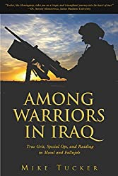 Among Warriors in Iraq: True Grit, Special Ops, and Raiding in Mosul and Fallujah by Mike Tucker (2005-05-01)