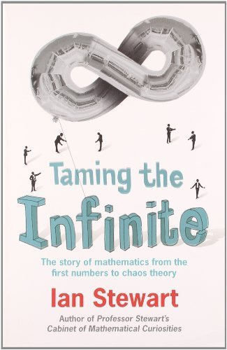 Taming the Infinite: The Story of Mathematics from the First Numbers to Chaos Theory by Stewart, Ian (2011) Paperback