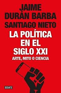 La política en el siglo XXI par  Jaime Durán Barba/Santiago Nieto