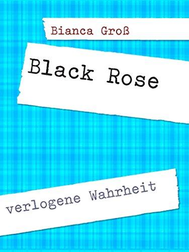 Black Rose: verlogene Wahrheit (German Edition)