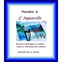 Peindre à Aquarelle: Harmonies des couleurs (peindre a aquarelle t. 4) (French Edition)