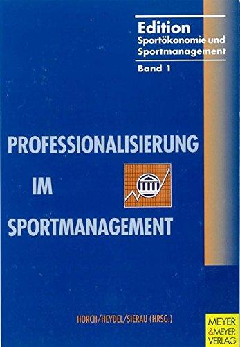 Professionalisierung im Sportmanagement. Beiträge des 1. Kölner Sportökonomie-Kongresses: Training and Nutrition (Edition Sportökonomie und Sportmanagement)