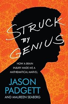 Struck by Genius: How a Brain Injury Made Me a Mathematical Marvel (English Edition) von [Padgett, Jason, Maureen Seaberg]