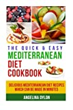 The Quick & Easy Mediterranean Diet Cookbook: Delicious Mediterranean Diet Recipes Which Can Be Made In Minutes