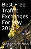 Best Free Traffic Exchanges For May 2013 (The Best Free Online Advertising Websites) (English Edition)