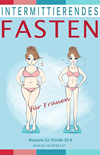 Intermittierendes Fasten für Frauen Rezepte für Kindle 16 8 (German Edition) por Monika Rupprecht