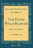 Telecharger Livres Une Petite Poule Blanche Falbe En Deux Tableaux Classic Reprint (PDF,EPUB,MOBI) gratuits en Francaise