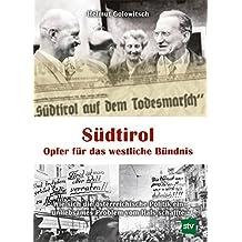 Südtirol - Opfer für das westliche Bündnis: Wie sich die österreichische Politik ein unliebsames Problem vom Hals schaffte