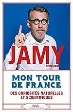 Mon tour de France des curiosités naturelles et scientifiques de Jamy Gourmaud