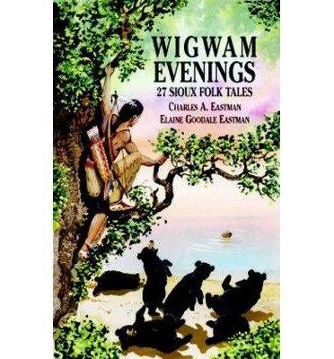 wigwam-evenings-27-sioux-folk-tales-author-charles-alexander-eastman-oct-2011