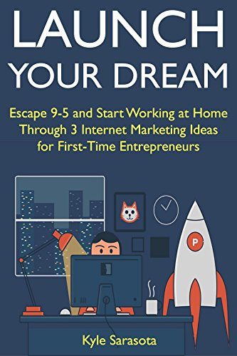 Launch Your Dream (Home-Based Passive Income Lifestyle 2018): Escape 9-5 and Start Working at Home Through 3 Internet Marketing Ideas for First-Time Entrepreneurs (English Edition)