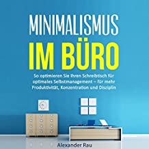 Minimalismus im Büro: So optimieren Sie Ihren Schreibtisch für optimales Selbstmanagement – für mehr Produktivität, Konzentration und Disziplin