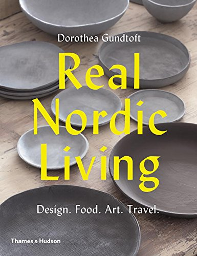 Real nordic living : design, food, art, travel par Dorothea Gundtoft