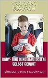 Baby- und Kinderautositze selbst gebaut – Fachliteratur für Ihr Do-It-Yourself Projekt