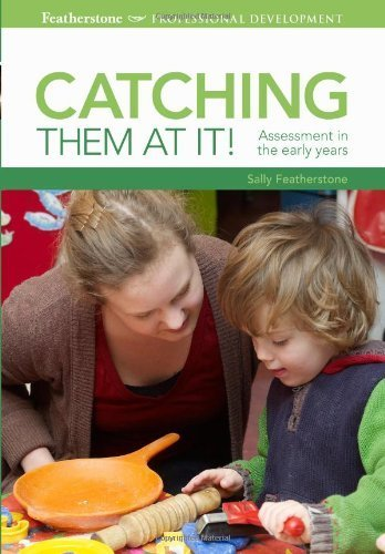 Catching Them at it: Assessment in the Early Years (Early Years Library) (Professional Development) by Sally Featherstone (2011) Paperback