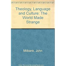 Theology, Language and Culture: The World Made Strange
