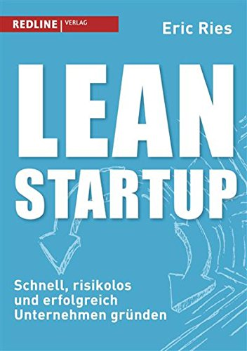 Lean Startup: Schnell, risikolos und erfolgreich Unternehmen gründen by [Ries, Eric]