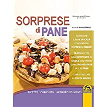 Sorprese di pane: Ricette - Curiosità - Approfondimenti (Italian Edition)
